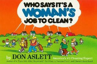 Who Says Its a Womans Job to Clean?  by  Don Aslett