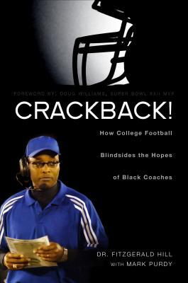 Crackback!: How College Football Blindsides the Hopes of Black Coaches  by  Fitzgerald Hill