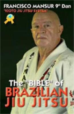 The Bible of Brazilian Jiu Jitsu: Kioto Jiu Jitsu System Francisco Mansur