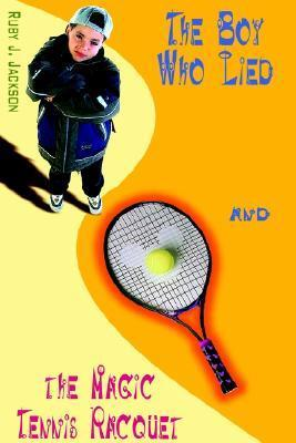 The Boy Who Lied and the Magic Tennis Raquet Ruby Jackson
