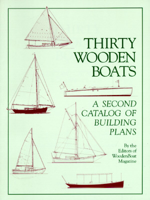 Thirty Wooden Boats: A Second Catalog of Building Plans Wooden Boat Magazine