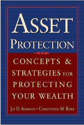 Asset Protection: Concepts and Strategies for Protecting Your Wealth Jay Adkisson