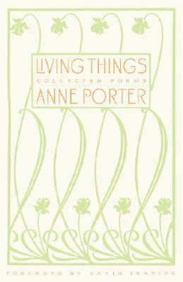 Living Things: Collected Poems  by  Anne Porter