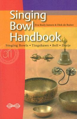 Singing Bowl Handbook: Singing Bowls - Tingshaws - Bell - Dorje  by  Eva Rudy Jansen