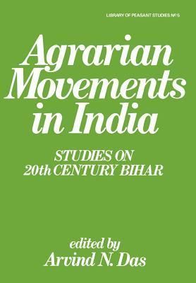 Agrarian Movements in India: Studies on 20th Century Bihar Arvind N. Das