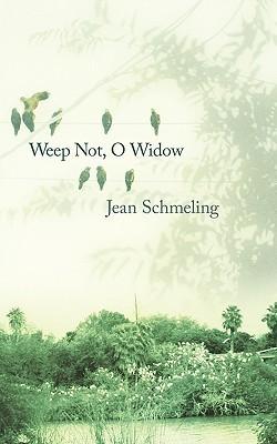 Weep Not, O Widow  by  Jean Schmeling