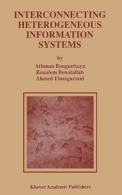 Interconnecting Heterogeneous Information Systems Athman Bouguettaya
