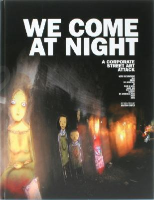 We Come at Night: A Corporate Street Art Attack  by  Frank Esher Lammer