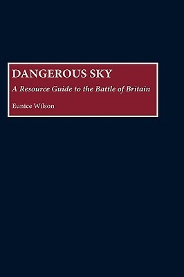 Dangerous Sky: A Resource Guide to the Battle of Britain  by  Eunice Wilson