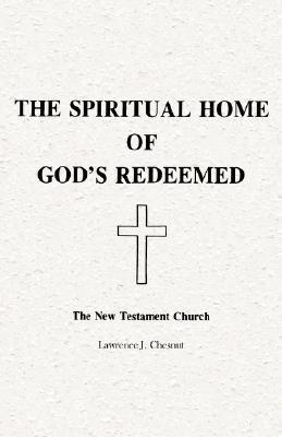 Spiritual Home of Gods Redeemed: The New Testament Church, the  by  Lawrence J. Chesnut
