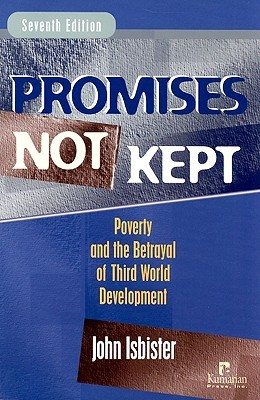 Promises Not Kept: The Betrayal of Social Change in the Third World  by  John Isbister