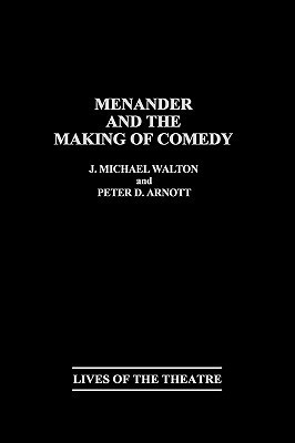 Menander and the Making of Comedy J. Michael Walton