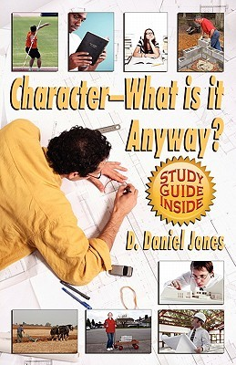 Character, What Is It Anyway?  by  D. Daniel Jones
