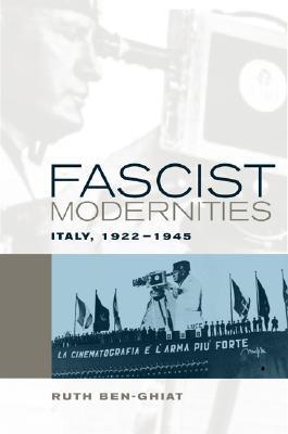 Fascist Modernities: Italy, 1922-1945  by  Ruth Ben-Ghiat