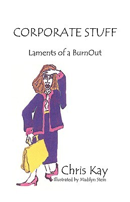 Corporate Stuff: Laments of a Burnout  by  Chris Kay