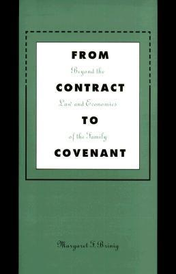 From Contract to Covenant: Beyond the Law and Economics of the Family Margaret F. Brinig