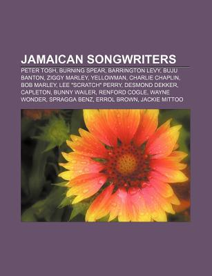 Jamaican Songwriters: Peter Tosh, Burning Spear, Barrington Levy, Buju Banton, Ziggy Marley, Yellowman, Charlie Chaplin, Bob Marley Books LLC