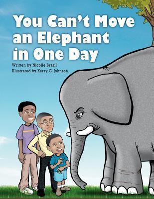 You Cant Move an Elephant in One Day  by  Nicolle Brazil