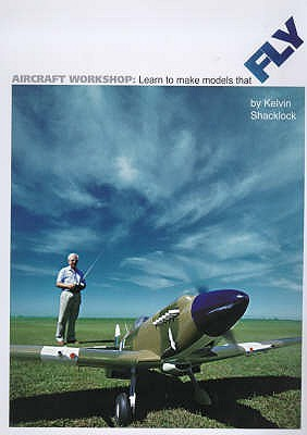 Aircraft Workshop: Learn to Make Models That Fly Kelvin Shacklock