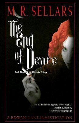 The End of Desire (A Rowan Gant Investigation #8) M.R. Sellars