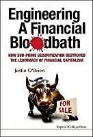 Engineering a Financial Bloodbath: How Sub-Prime Securitization Destroyed the Legitimacy of Financial Capitalism  by  Justin OBrien