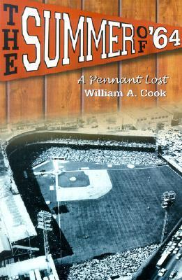 The Summer of 64: A Pennant Lost  by  William A. Cook