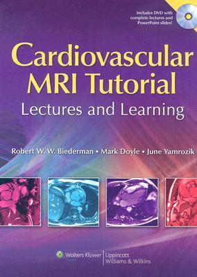 Cardiovascular MRI Tutorial: Lectures and Learning Robert W. Biederman