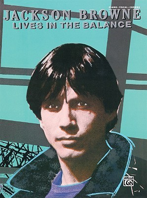 Jackson Browne -- Lives in the Balance: Piano/Vocal/Chords Alfred A. Knopf Publishing Company, Inc.