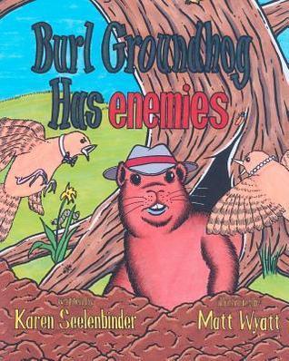 Burl Groundhog Has Enemies Karen Seelenbinder