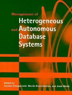 Management of Heterogeneous and Autonomous Database Systems  by  Ahmed Elmagarmid