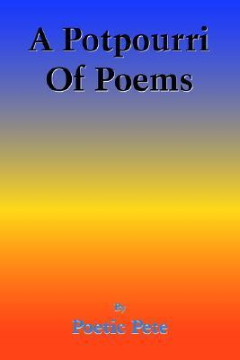 A Potpourri of Poems  by  Poetic Pete