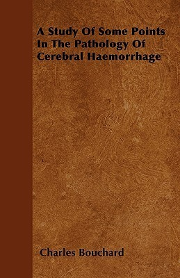 A Study of Some Points in the Pathology of Cerebral Haemorrhage  by  Charles Bouchard