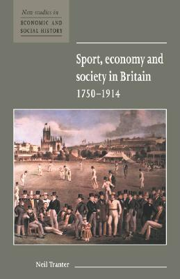 Sport, Economy and Society in Britain 1750 1914  by  Neil Tranter