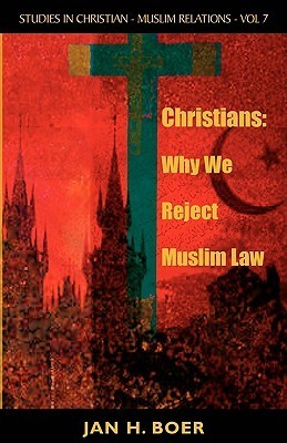 Christians: Why We Reject Muslim Law Jan H. de Boer