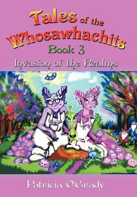 Invasion of the Realms (Tales of the Whosawhachits, #3) Patricia OGrady