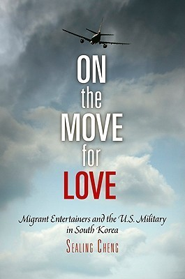 On the Move for Love: Migrant Entertainers and the U.S. Military in South Korea Sealing Cheng