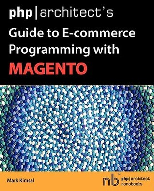 PHP/Architects Guide to E-Commerce Programming with Magento Mark Kimsal