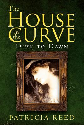 The House in the Curve: Dusk to Dawn Patricia Reed