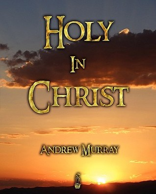 Holy in Christ  by  Murray Andrew Murray