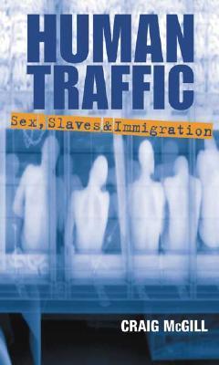 Human Traffic: Sex, Slaves & Immigration Craig McGill