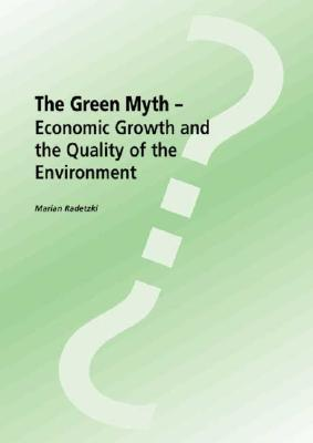 The Green Myth-Economic Growth and the Quality of the Environment Marian Radetzki