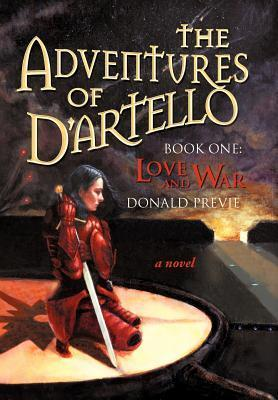 The Adventures of DArtello: Book One: Love and War Donald Previe