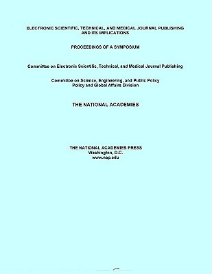 Electronic Scientific, Technical, and Medical Journal Publishing and Its Implications: Proceedings of a Symposium  by  Committee on Electronic Scientific Techn