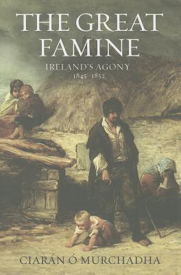 Great Famine: Irelands Agony 1845-1852  by  Ciaran OMurchadha