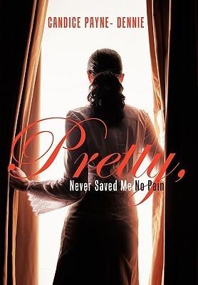 Pretty, Never Saved Me No Pain  by  Candice Payne- Dennie