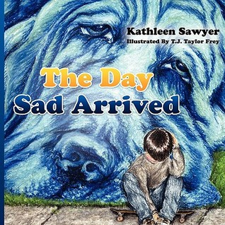The Day Sad Arrived  by  Kathleen Sawer