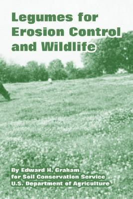 Legumes for Erosion Control and Wildlife  by  Edward H. Graham