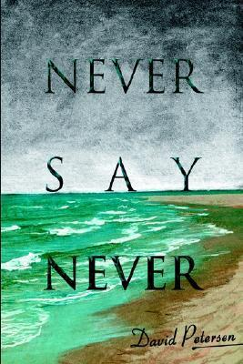 Never Say Never  by  David          Petersen