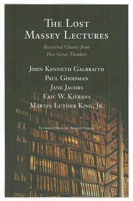 The Lost Massey Lectures: Recovered Classics from Five Great Thinkers  by  John Kenneth Galbraith