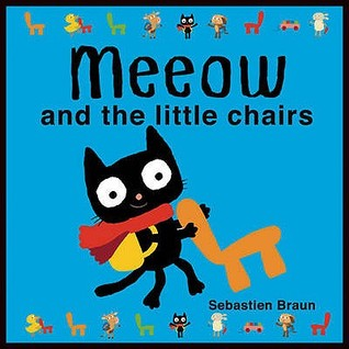 Meeow and the Little Chairs. Sebastien Braun  by  Sebastien Braun
